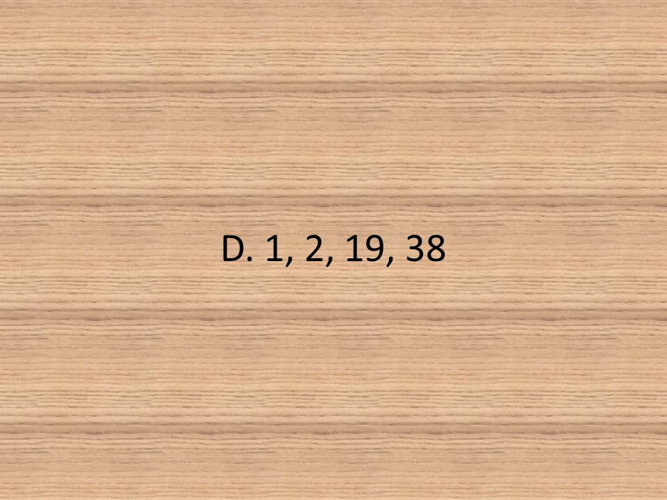 D. 1, 2, 19, 38