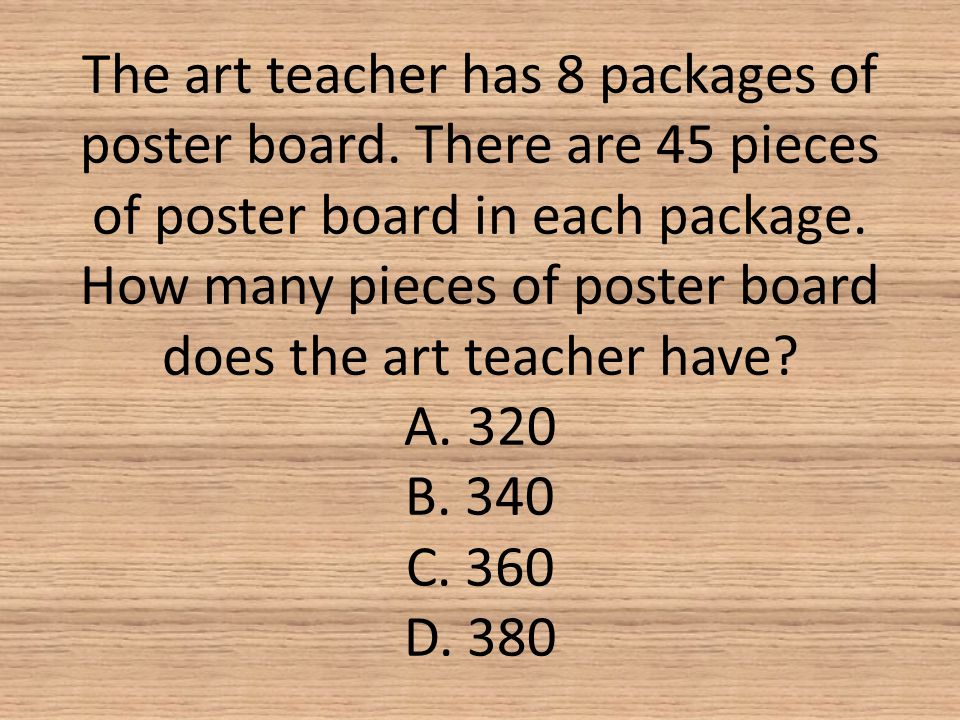 The art teacher has 8 packages of poster board