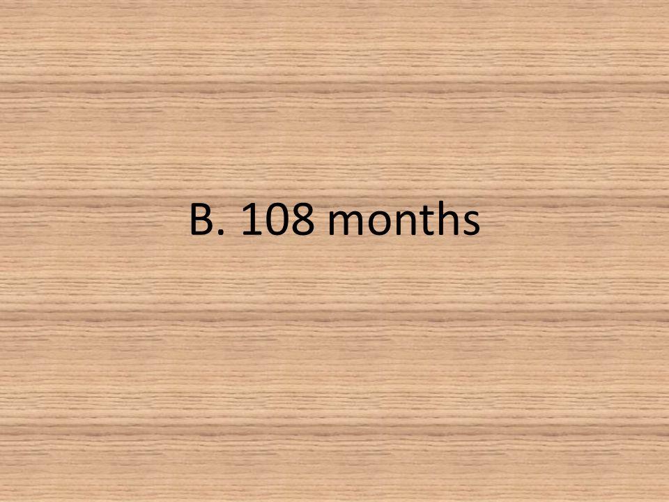 B. 108 months