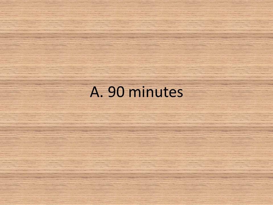 A. 90 minutes