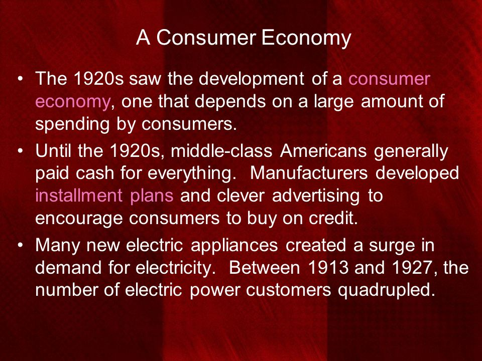 A Consumer Economy The 1920s saw the development of a consumer economy, one that depends on a large amount of spending by consumers.