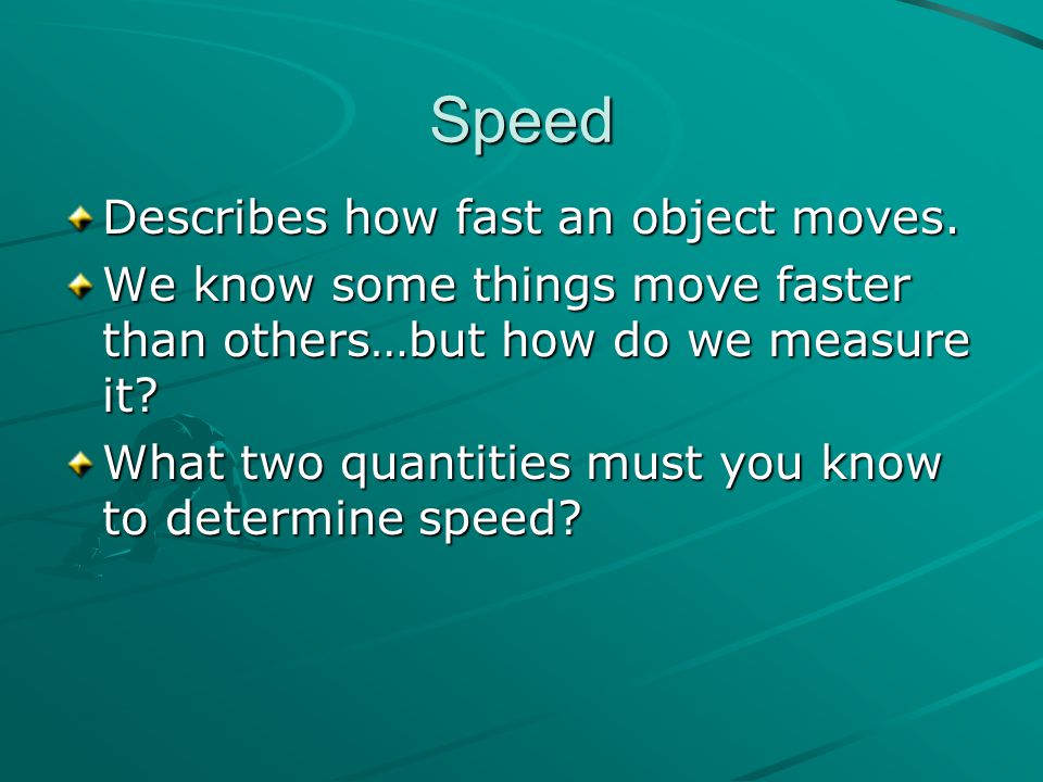 Speed Describes how fast an object moves.