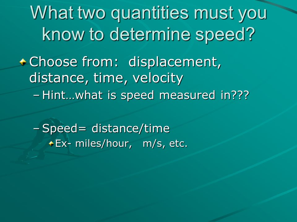 What two quantities must you know to determine speed