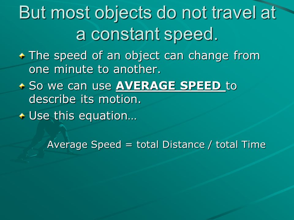But most objects do not travel at a constant speed.