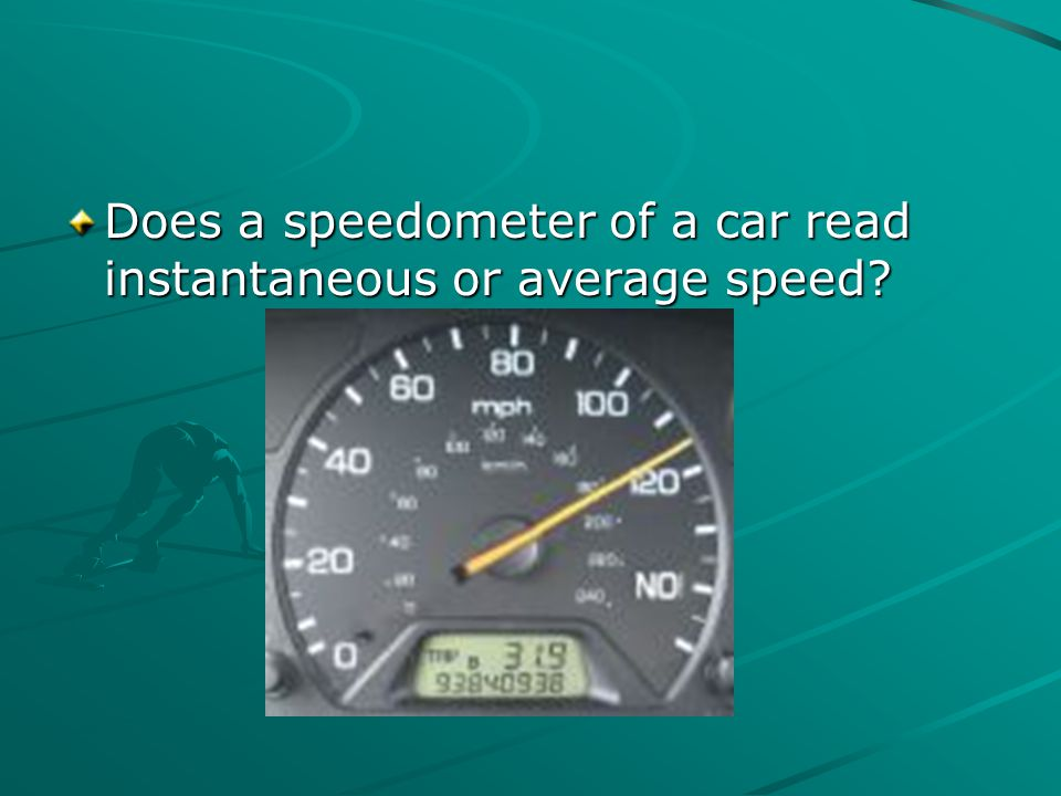 Does a speedometer of a car read instantaneous or average speed