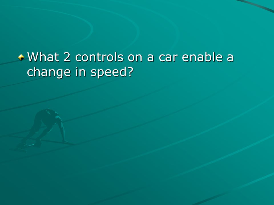 What 2 controls on a car enable a change in speed