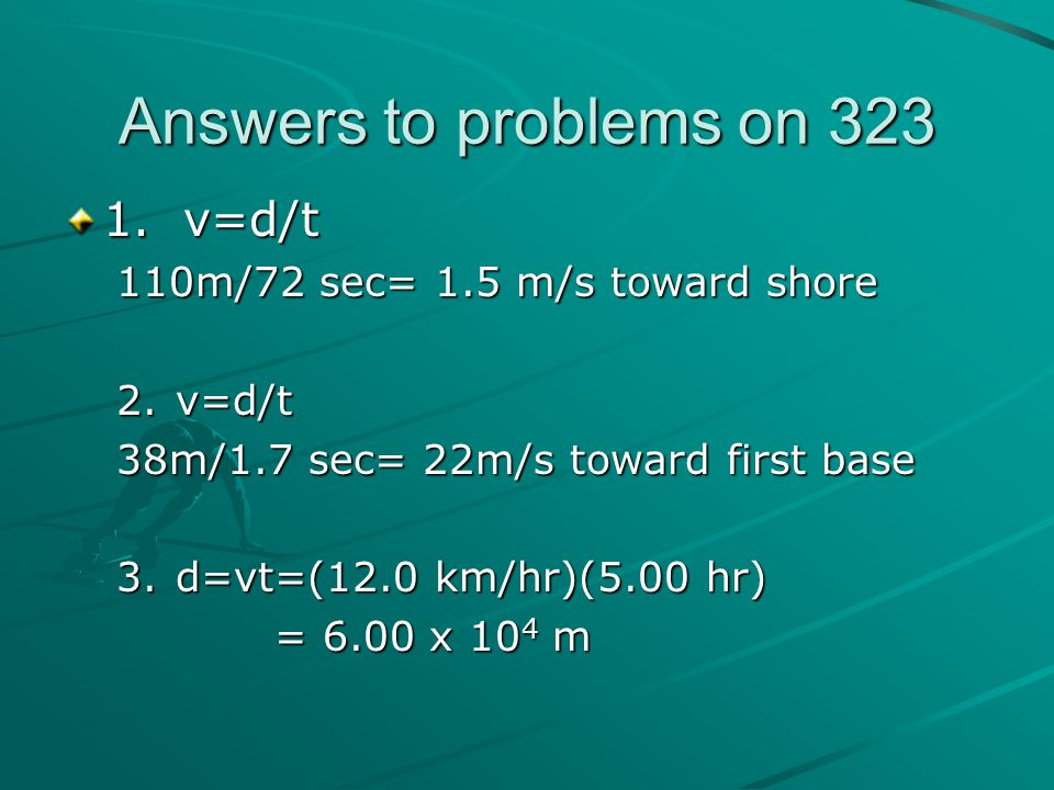 Answers to problems on 323 1. v=d/t 110m/72 sec= 1.5 m/s toward shore