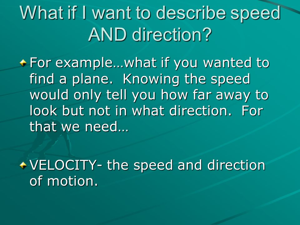 What if I want to describe speed AND direction