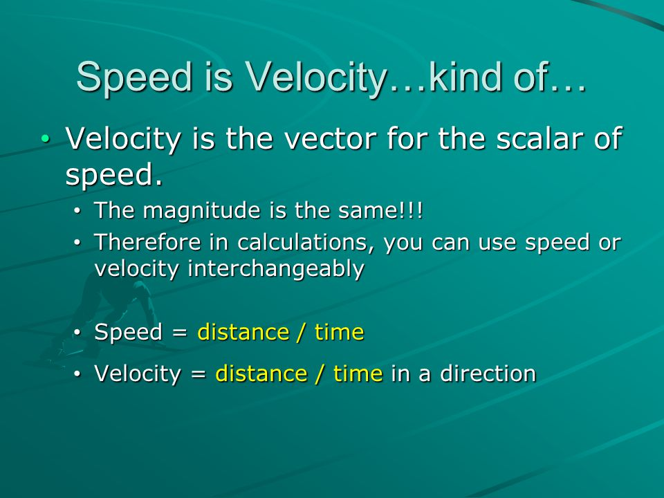 Speed is Velocity…kind of…