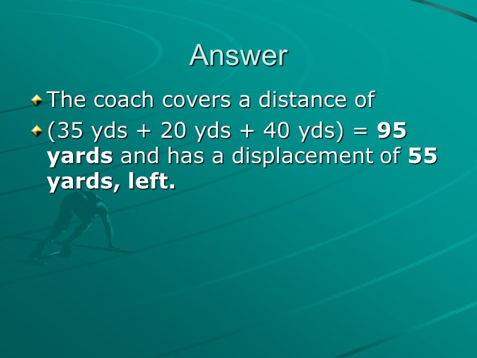 Answer The coach covers a distance of