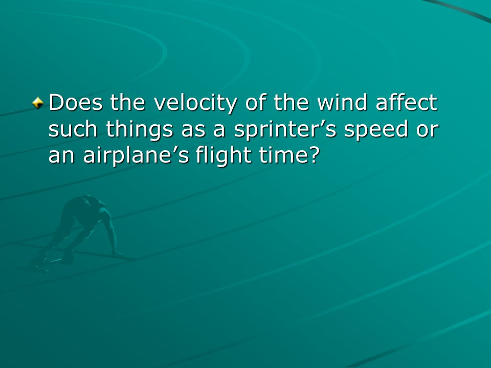 Does the velocity of the wind affect such things as a sprinter's speed or an airplane's flight time