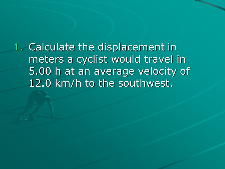 Calculate the displacement in meters a cyclist would travel in 5