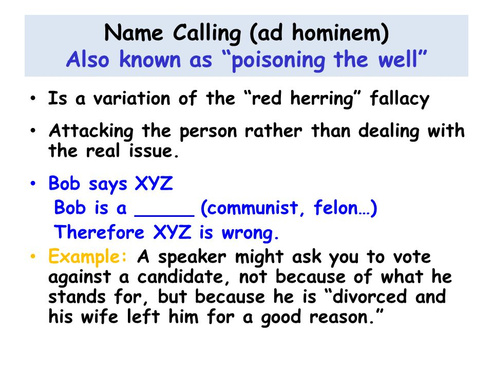 Name Calling (ad hominem) Also known as poisoning the well