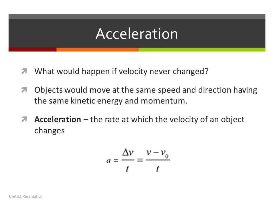 Acceleration What would happen if velocity never changed