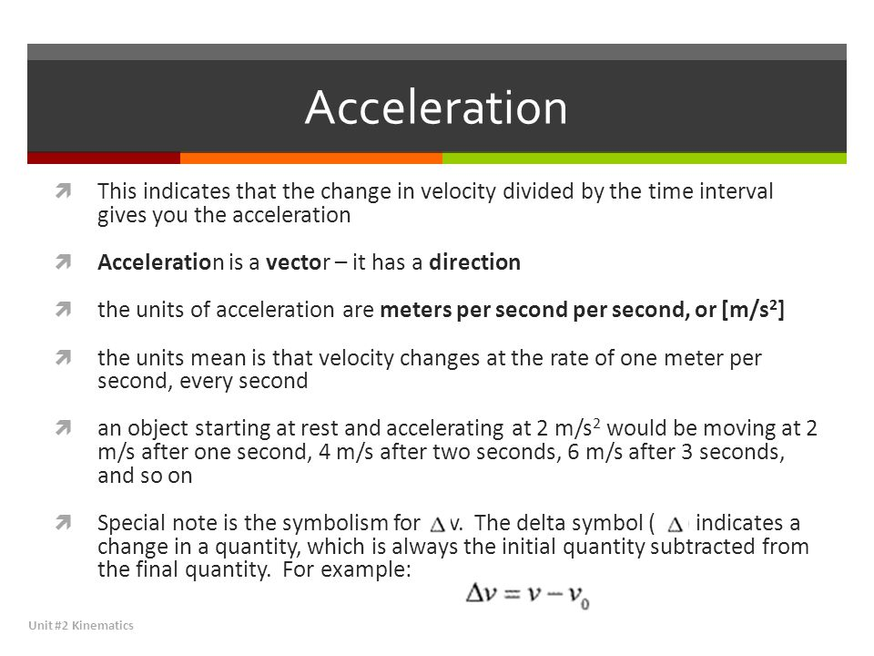 Acceleration This indicates that the change in velocity divided by the time interval gives you the acceleration.