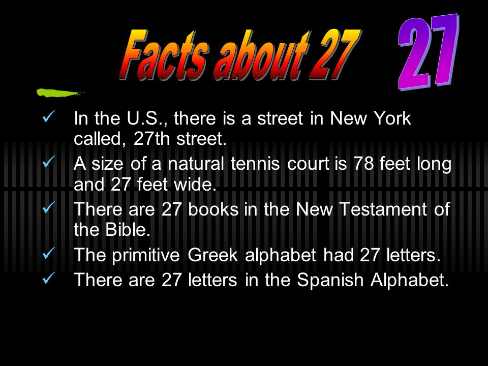 27 Facts about 27. In the U.S., there is a street in New York called, 27th street.