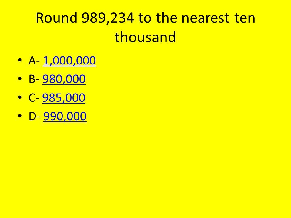 Round 989,234 to the nearest ten thousand