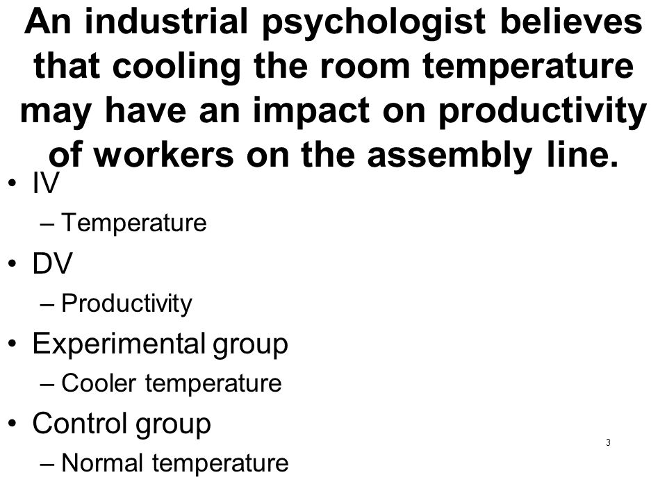 An industrial psychologist believes that cooling the room temperature may have an impact on productivity of workers on the assembly line.