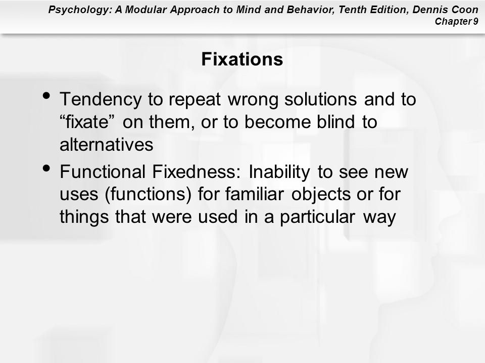 Fixations Tendency to repeat wrong solutions and to fixate on them, or to become blind to alternatives.