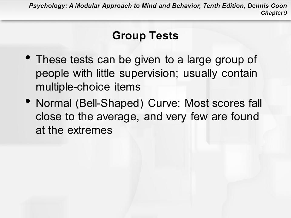 Group Tests These tests can be given to a large group of people with little supervision; usually contain multiple-choice items.