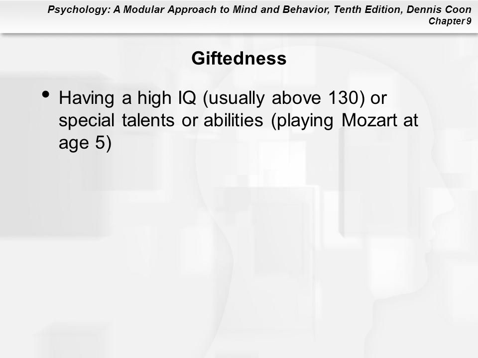 Giftedness Having a high IQ (usually above 130) or special talents or abilities (playing Mozart at age 5)