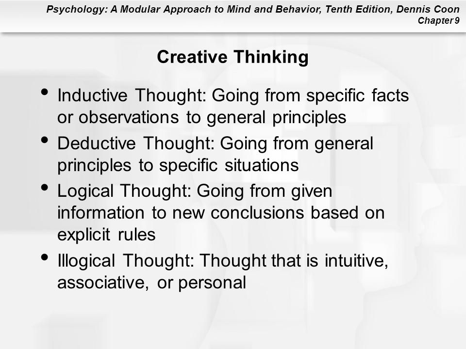 Creative Thinking Inductive Thought: Going from specific facts or observations to general principles.