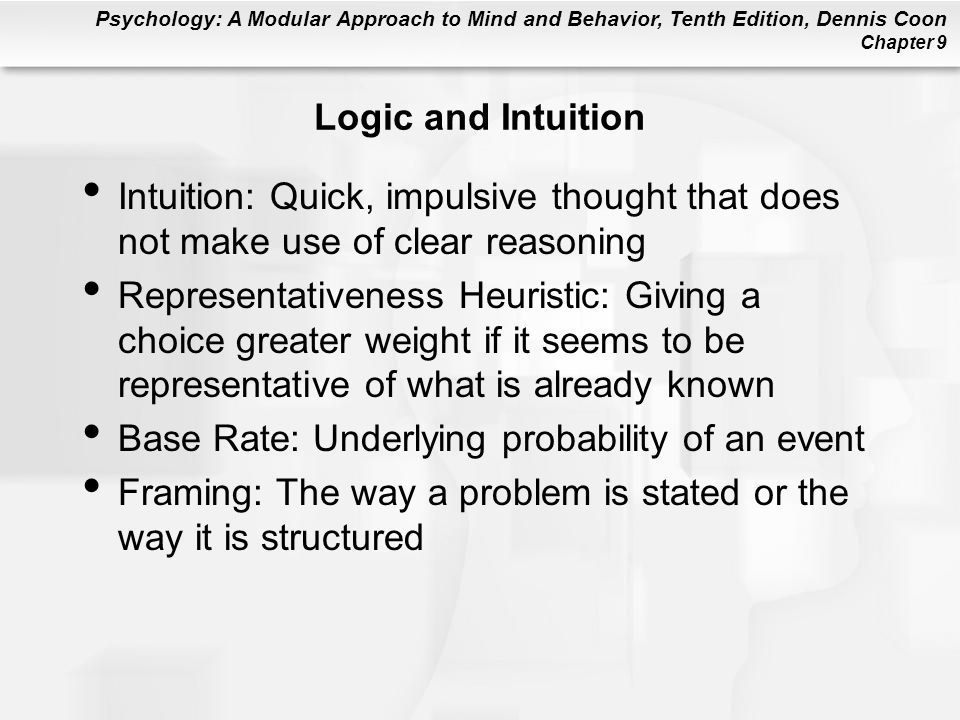 Logic and Intuition Intuition: Quick, impulsive thought that does not make use of clear reasoning.