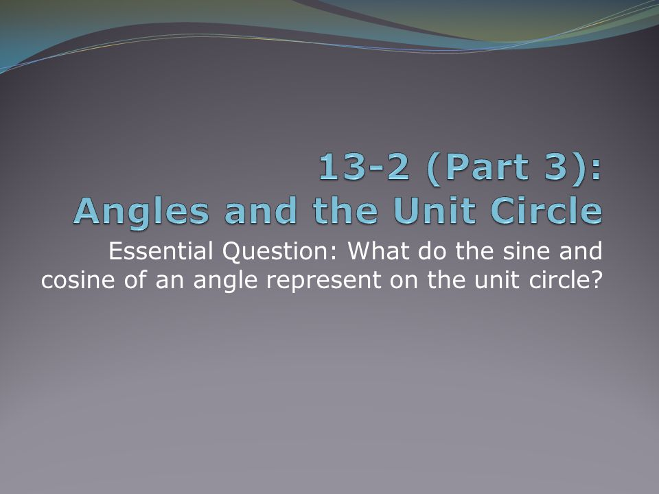 13-2 (Part 3): Angles and the Unit Circle