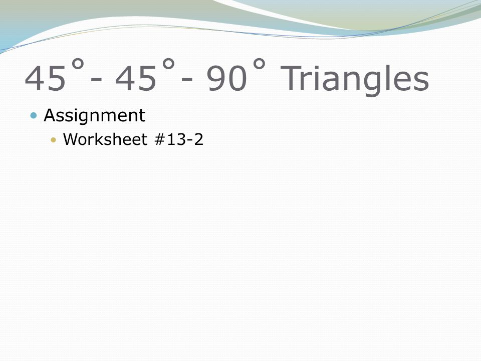 45˚- 45˚- 90˚ Triangles Assignment Worksheet #13-2
