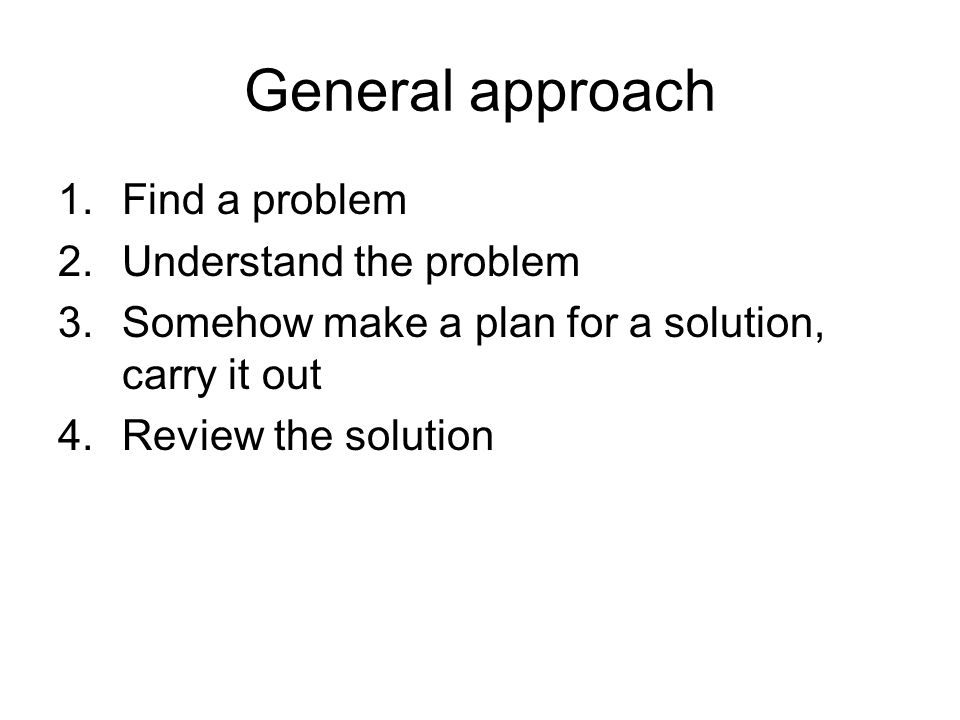 General approach Find a problem Understand the problem