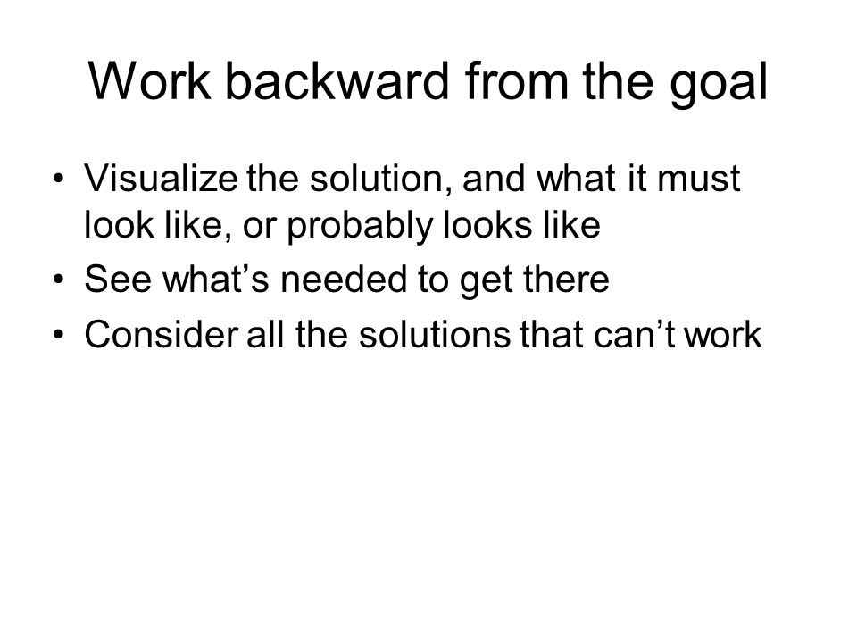 Work backward from the goal