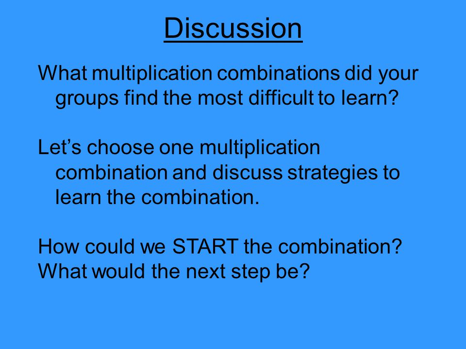 Discussion What multiplication combinations did your groups find the most difficult to learn