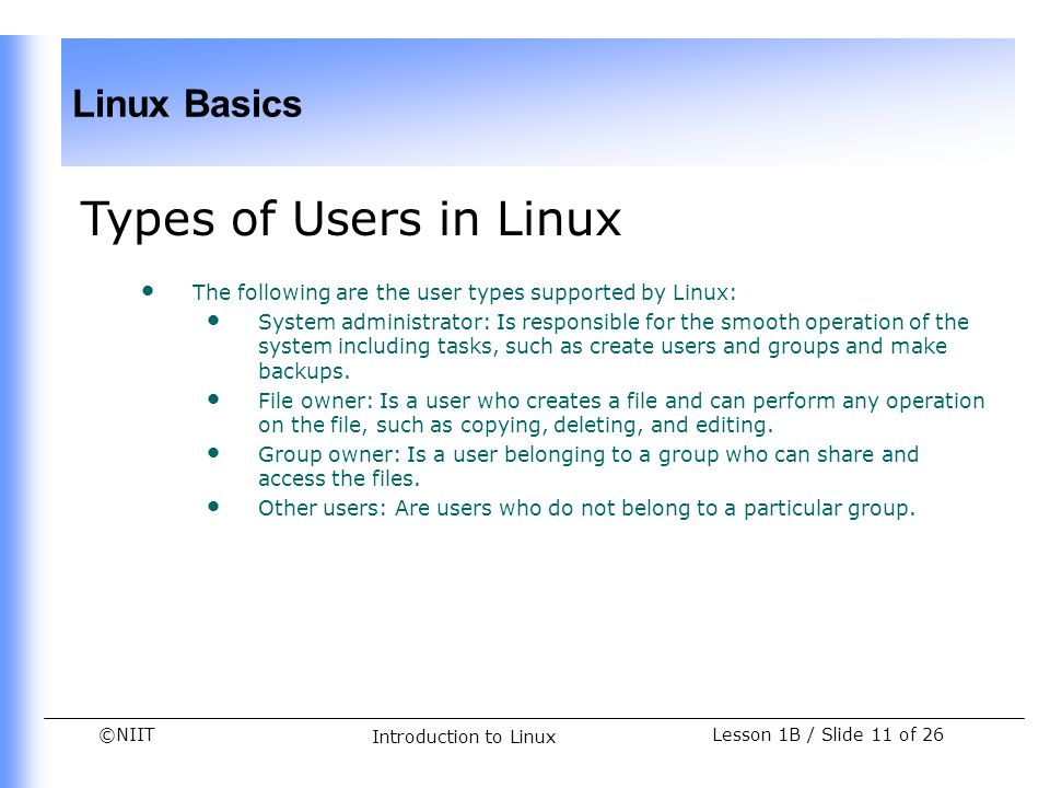 Types of Users in Linux The following are the user types supported by Linux: