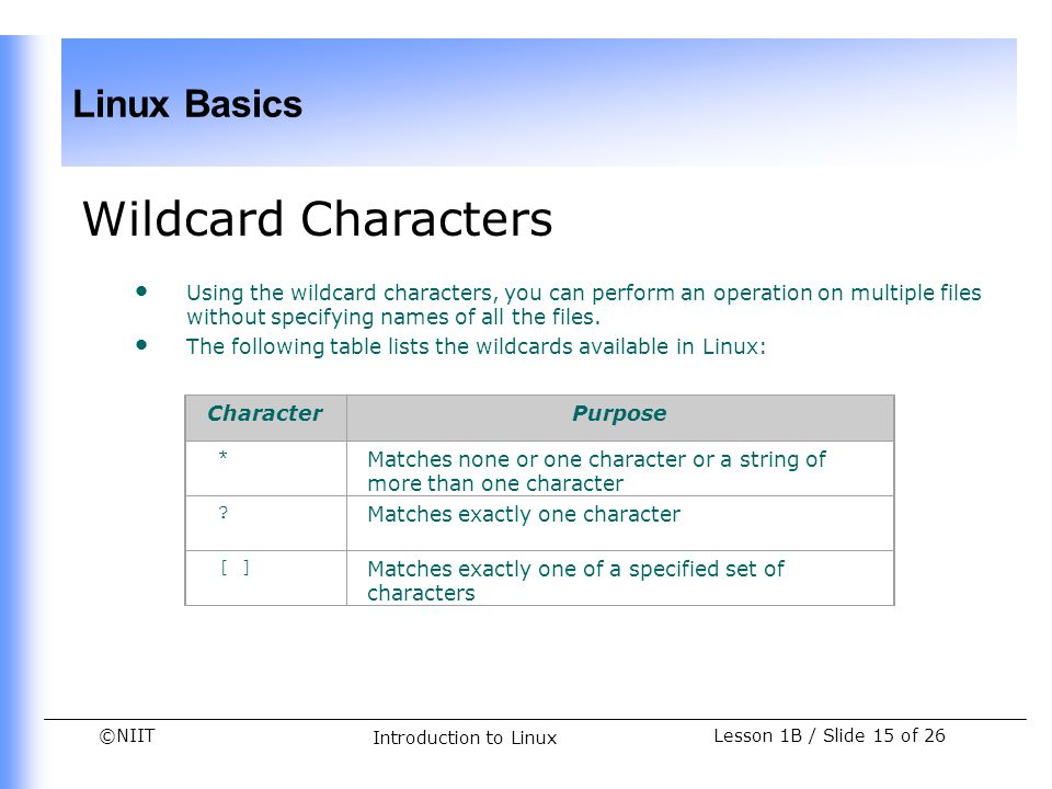 Wildcard Characters Using the wildcard characters, you can perform an operation on multiple files without specifying names of all the files.
