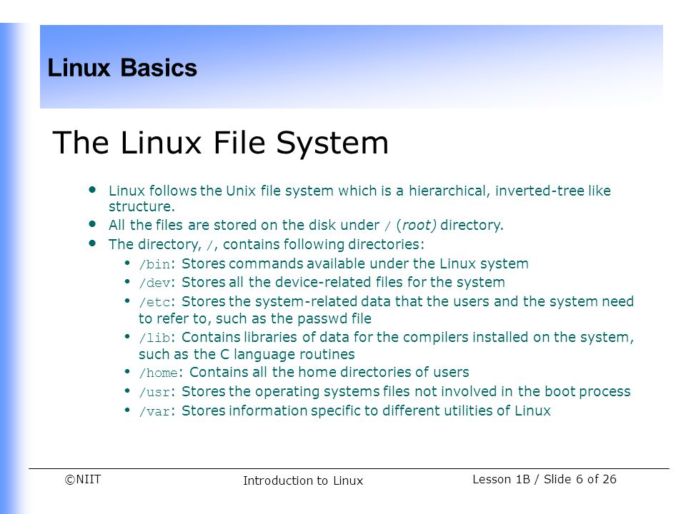 The Linux File System Linux follows the Unix file system which is a hierarchical, inverted-tree like structure.