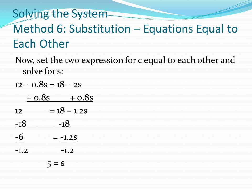 Solving the System Method 6: Substitution – Equations Equal to Each Other