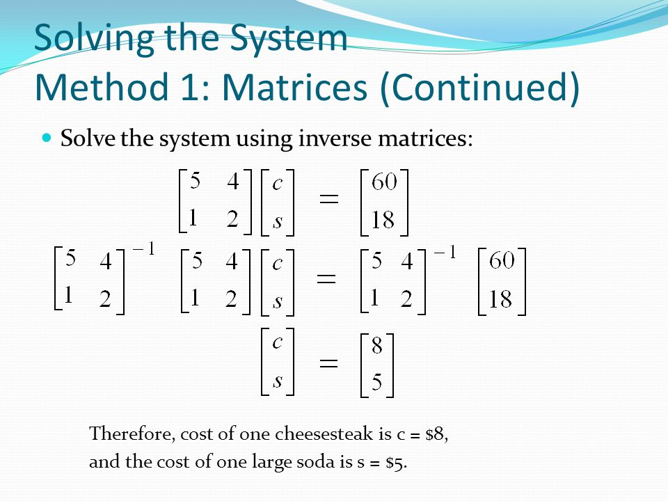 Solving the System Method 1: Matrices (Continued)