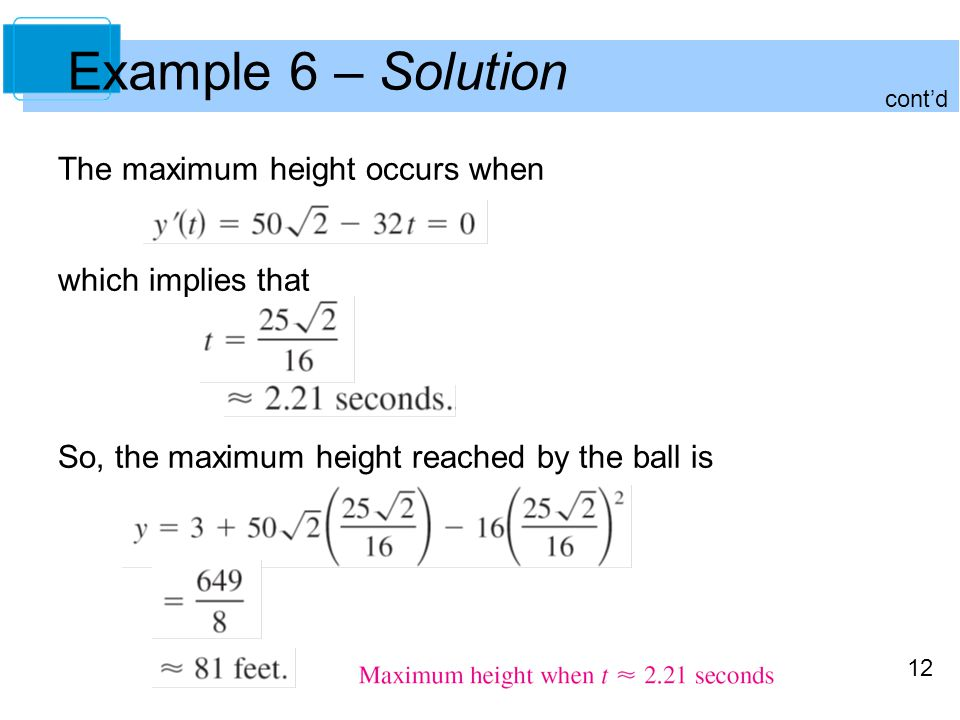 Example 6 – Solution The maximum height occurs when which implies that