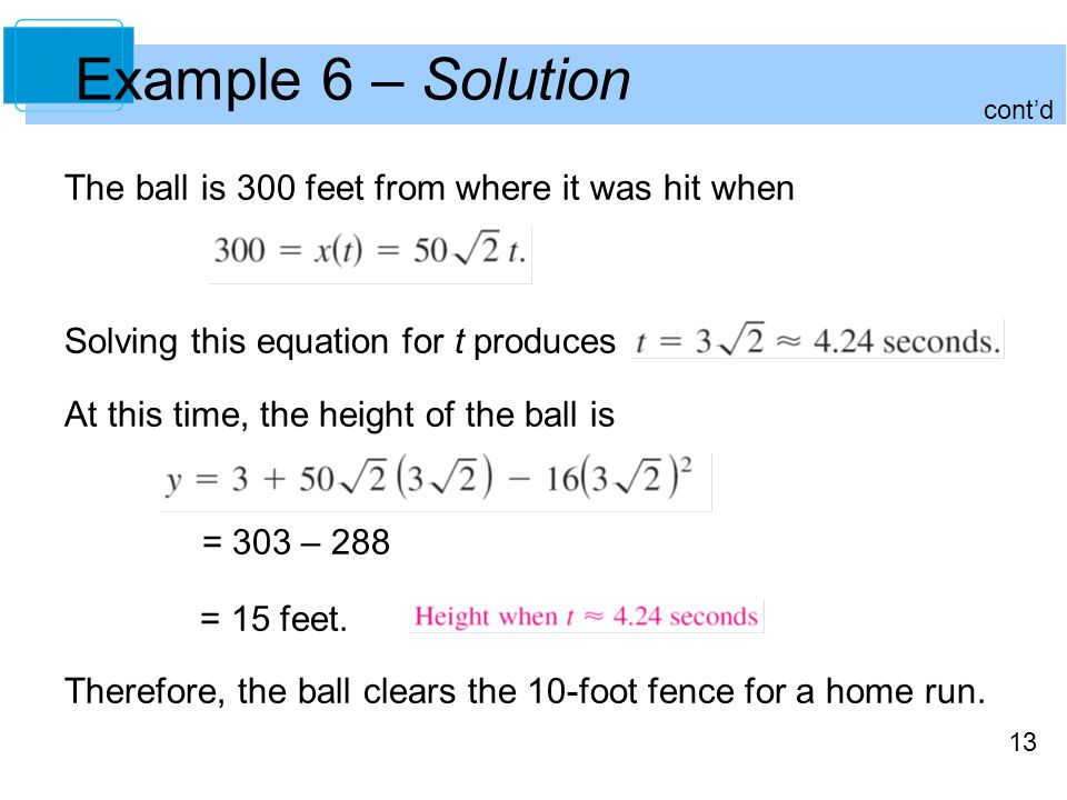 Example 6 – Solution The ball is 300 feet from where it was hit when