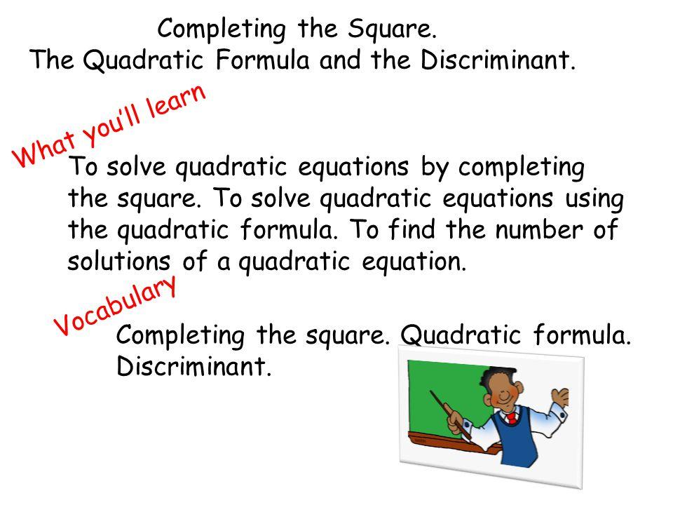 The Quadratic Formula and the Discriminant.