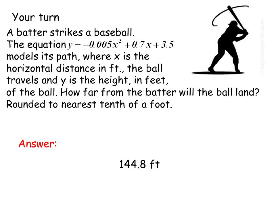 Your turn Answer: 144.8 ft A batter strikes a baseball. The equation