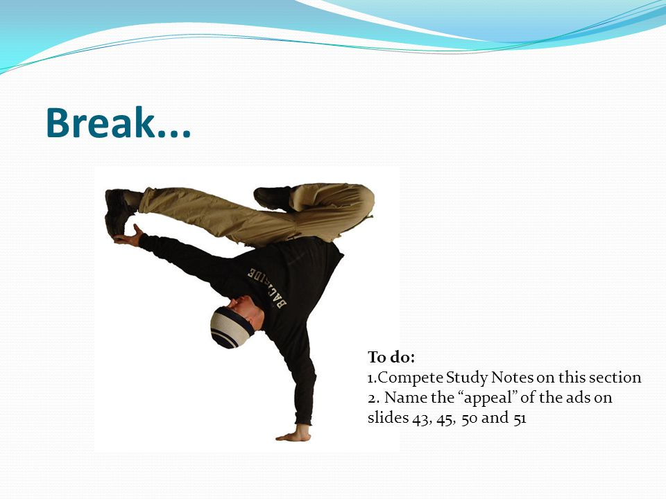 Break... To do: Compete Study Notes on this section
