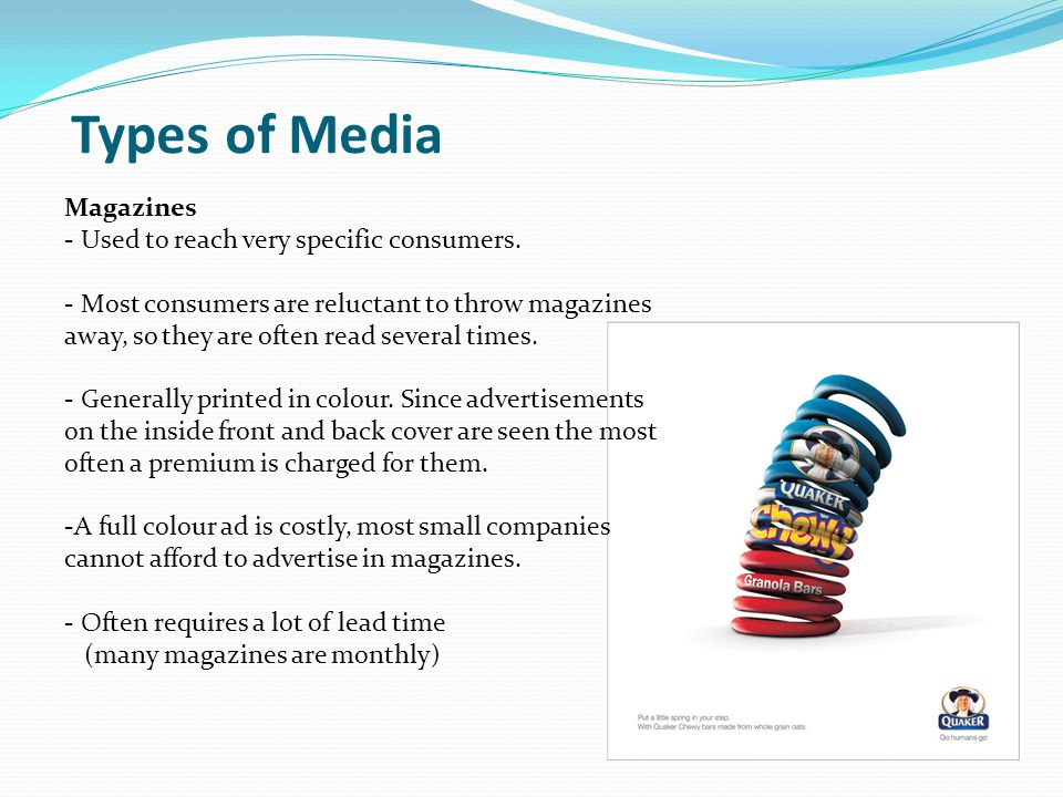 Types of Media Magazines Used to reach very specific consumers.