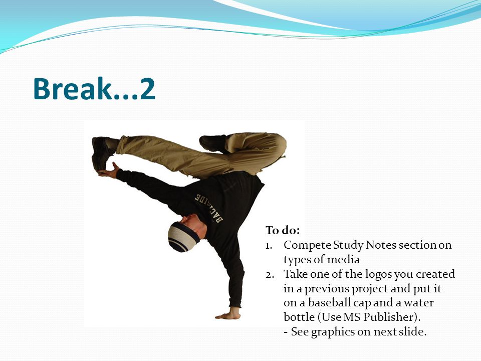 Break...2 To do: Compete Study Notes section on types of media