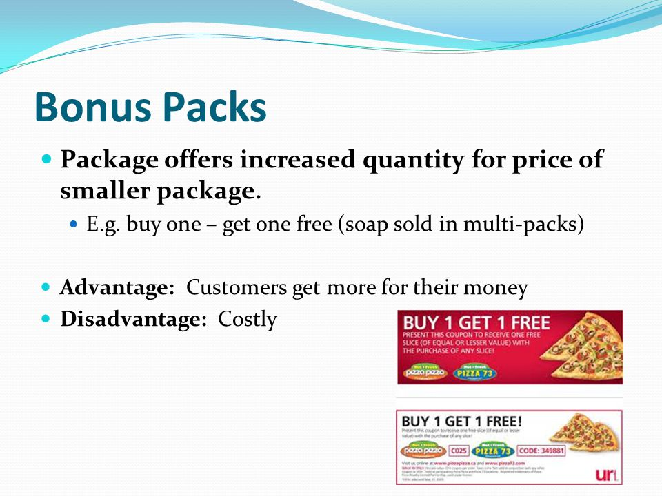 Bonus Packs Package offers increased quantity for price of smaller package. E.g. buy one – get one free (soap sold in multi-packs)