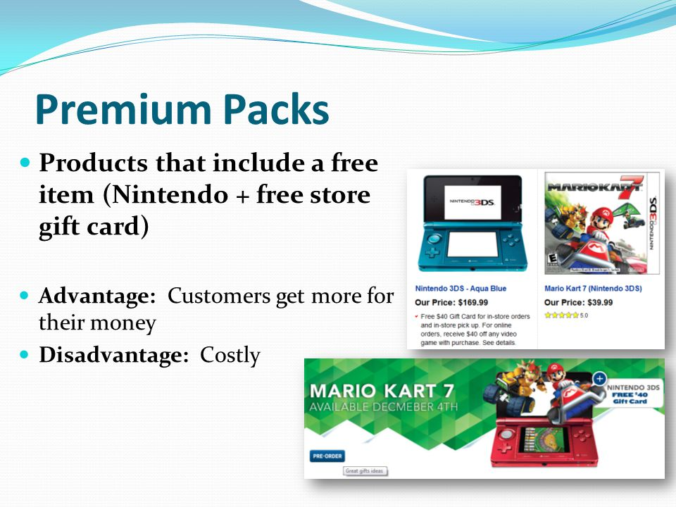 Premium Packs Products that include a free item (Nintendo + free store gift card) Advantage: Customers get more for their money.