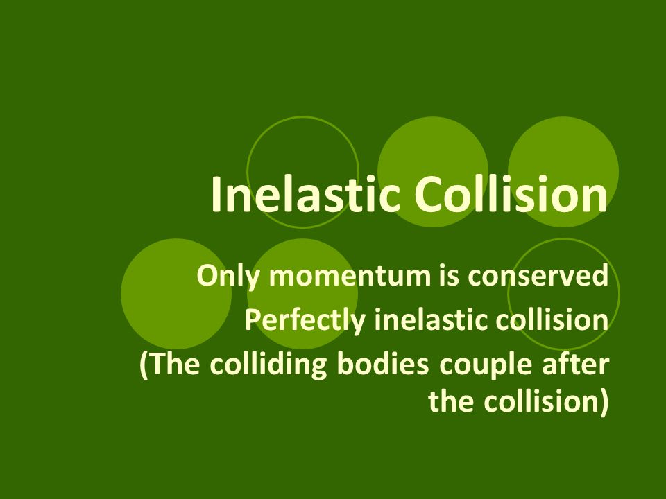 Inelastic Collision (The colliding bodies couple after the collision)