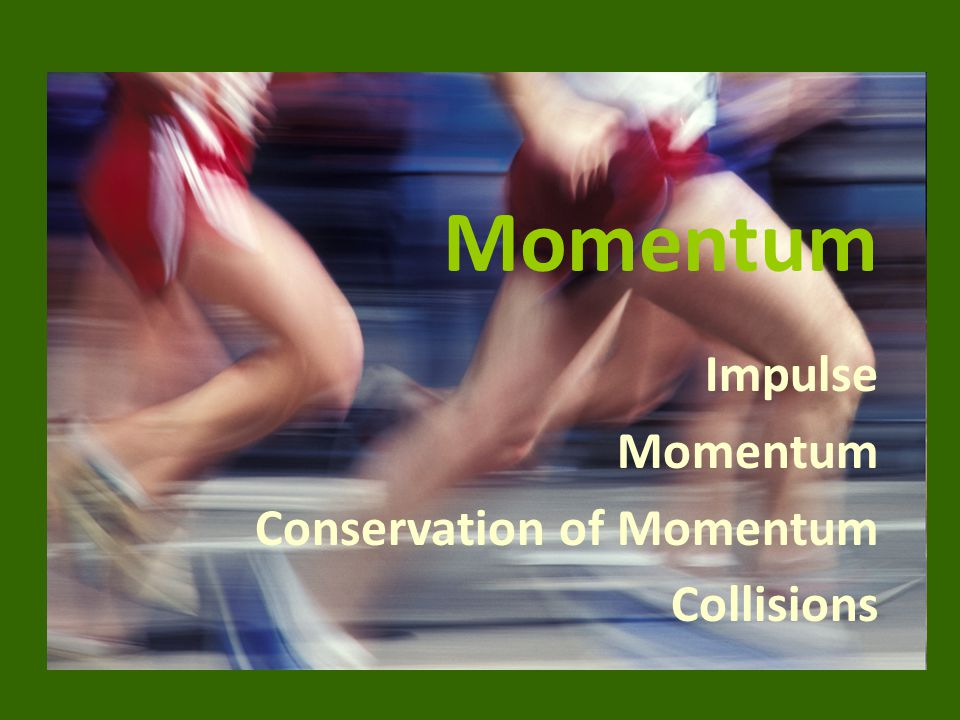 Impulse Momentum Conservation of Momentum Collisions