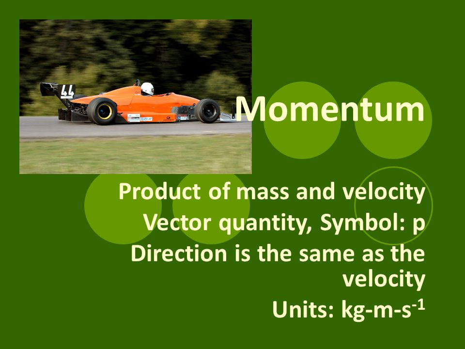 Momentum Product of mass and velocity Vector quantity, Symbol: p