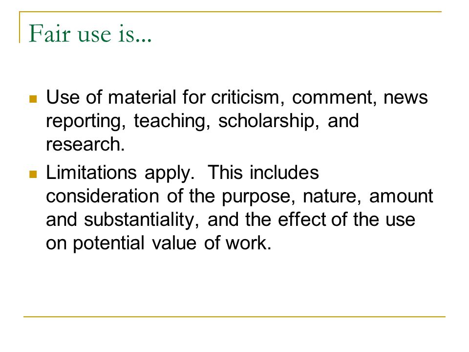 Fair use is... Use of material for criticism, comment, news reporting, teaching, scholarship, and research.